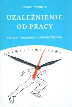 Uzależnienie odpracy teoria - diagnoza - psychoterapia